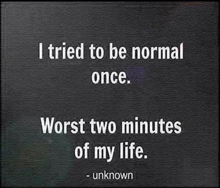 Normal is Boring.