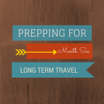 Prepping for Long Term Travel : Month Six