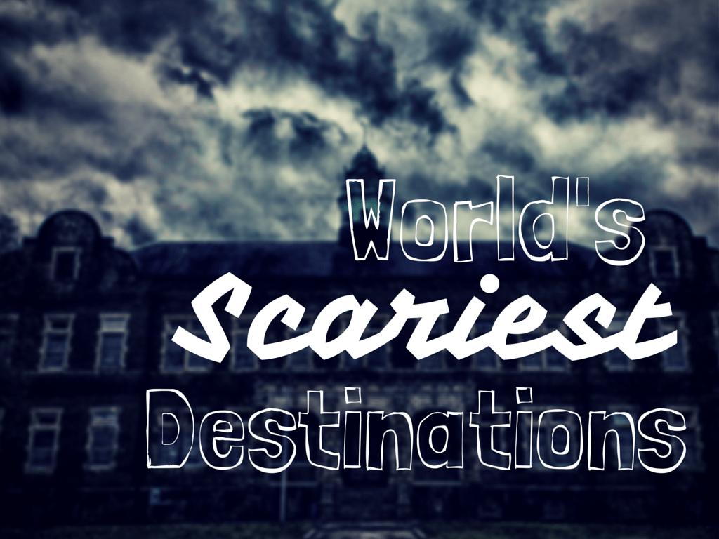 world's scariest destinations
