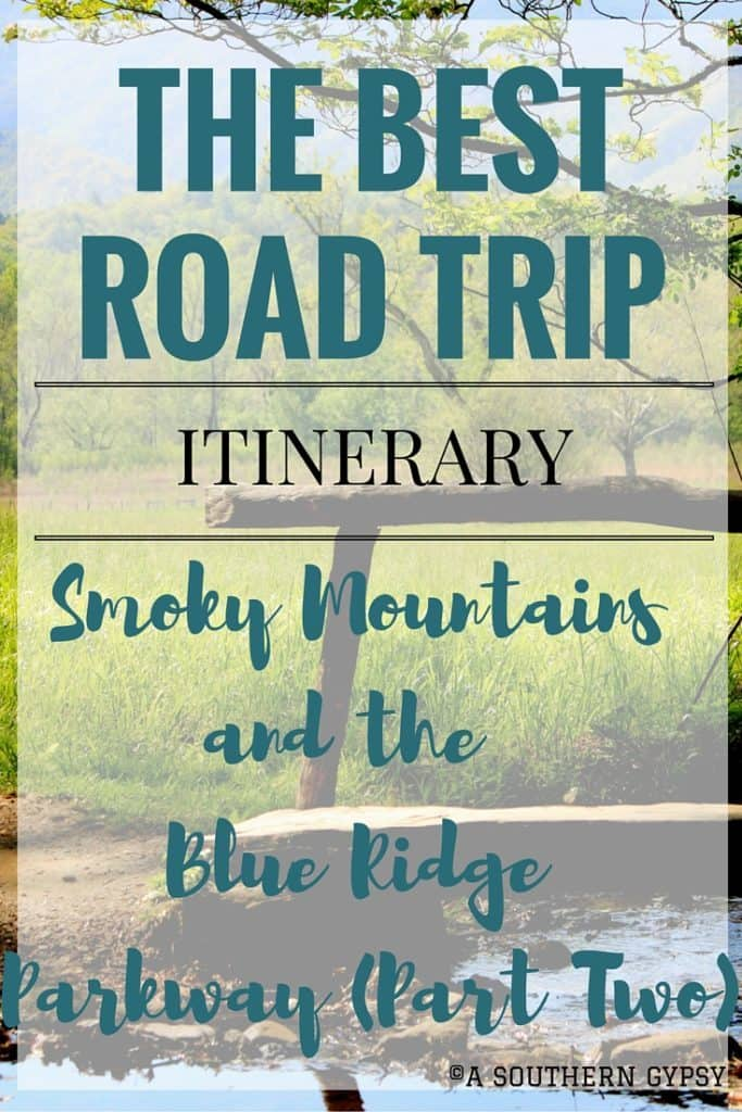 THE BEST ROAD TRIP ITINERARY FROM THE SMOKY MOUNTAINS AND UP THE BLUE RIDGE PARKWAY | PART TWO
