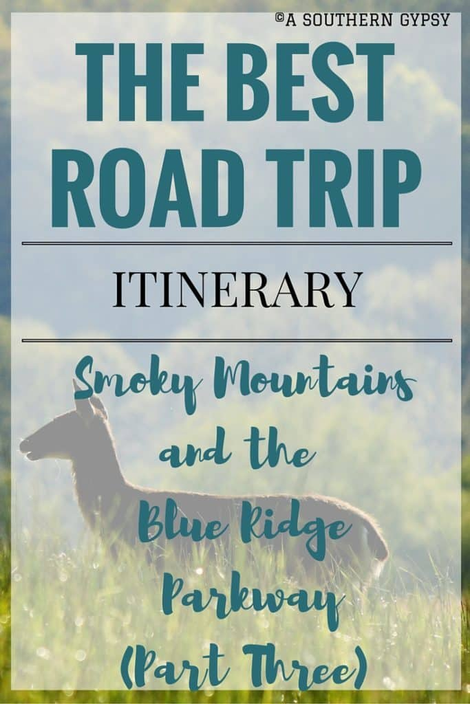 THE BEST ROAD TRIP ITINERARY FROM THE SMOKY MOUNTAINS AND UP THE BLUE RIDGE PARKWAY | PART THREE