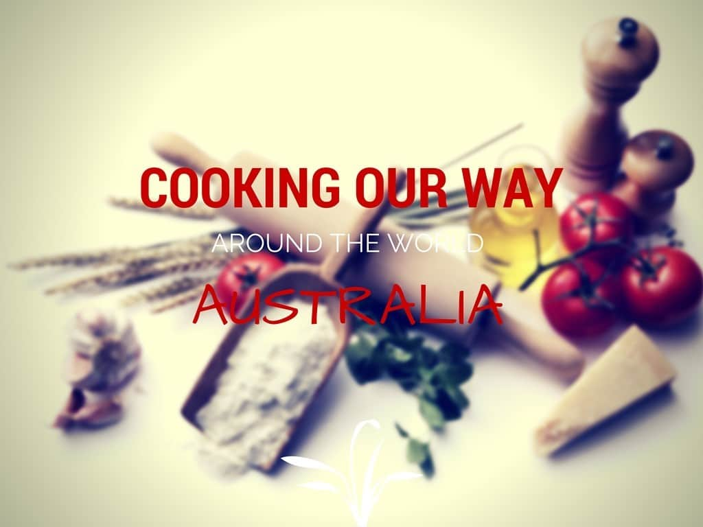 COOKING OUR WAY AROUND THE WORLD | AUSTRALIA
