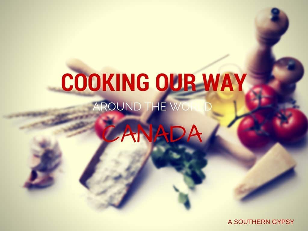 COOKING OUR WAY AROUND THE WORLD | CANADA