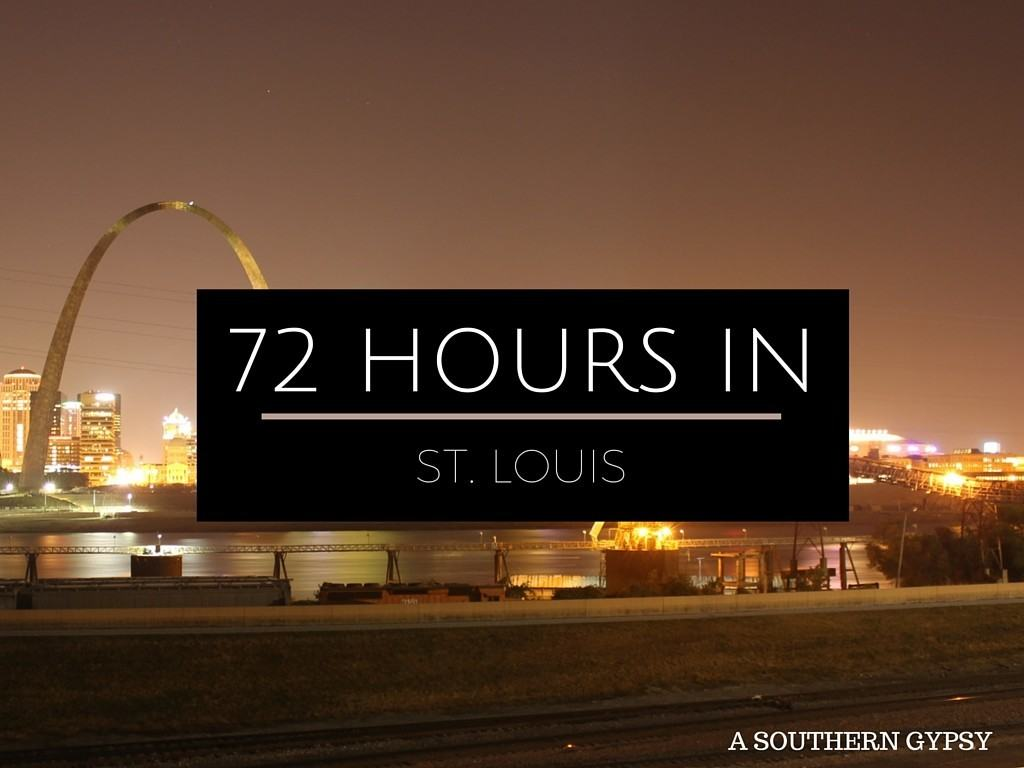 72 HOURS IN ST LOUIS | A SOUTHERN GYPSY