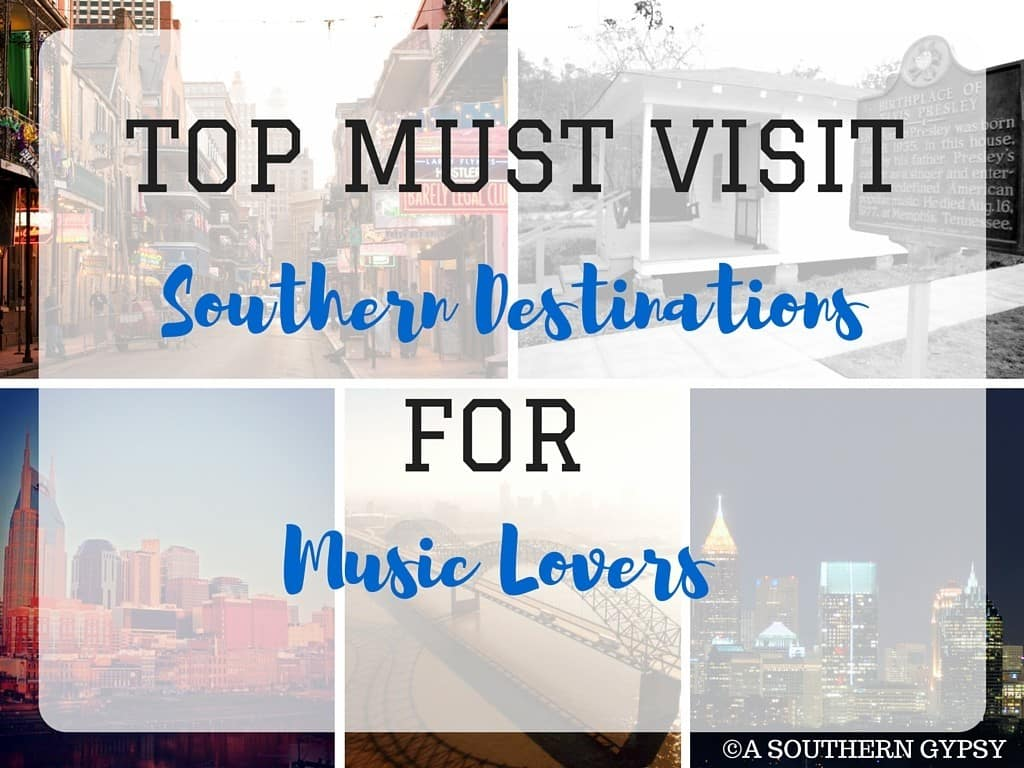 TOP MUST VISIT SOUTHERN DESTINATIONS FOR MUSIC LOVERS
