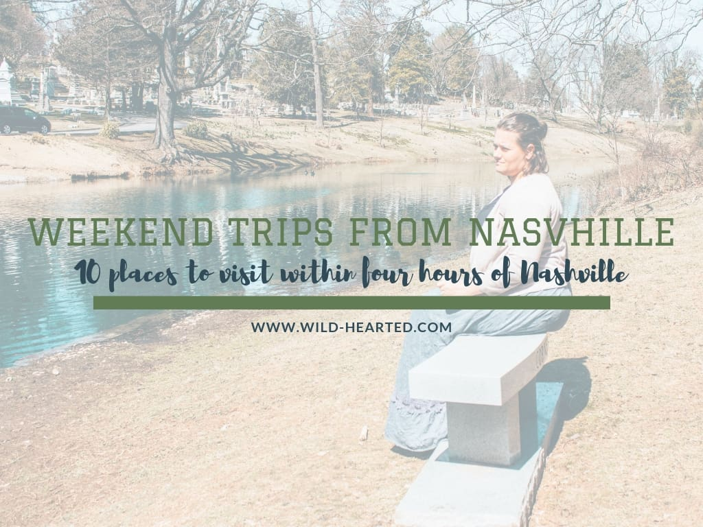 Weekend Trips from Nashville | The Best Places to Visit near Nashville